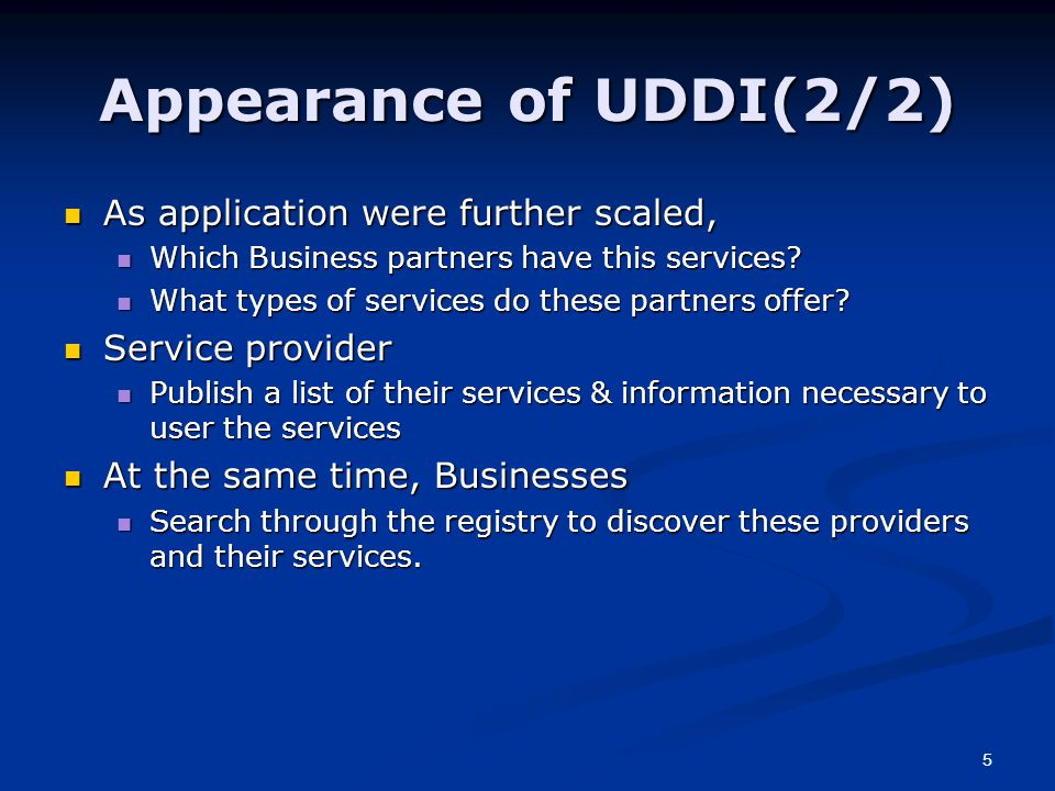 5 Appearance of UDDI(2/2) As application were further scaled, As application were further scaled, Which Business partners have this services.
