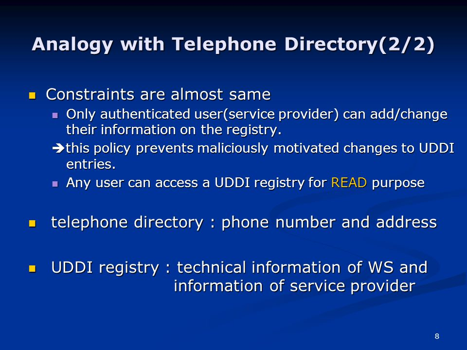 8 Analogy with Telephone Directory(2/2) Constraints are almost same Constraints are almost same Only authenticated user(service provider) can add/change their information on the registry.