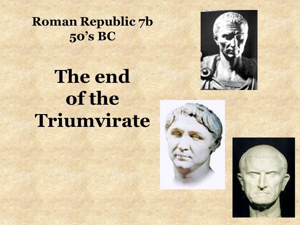 Roman Republic 7b 50's BC The end of the Triumvirate