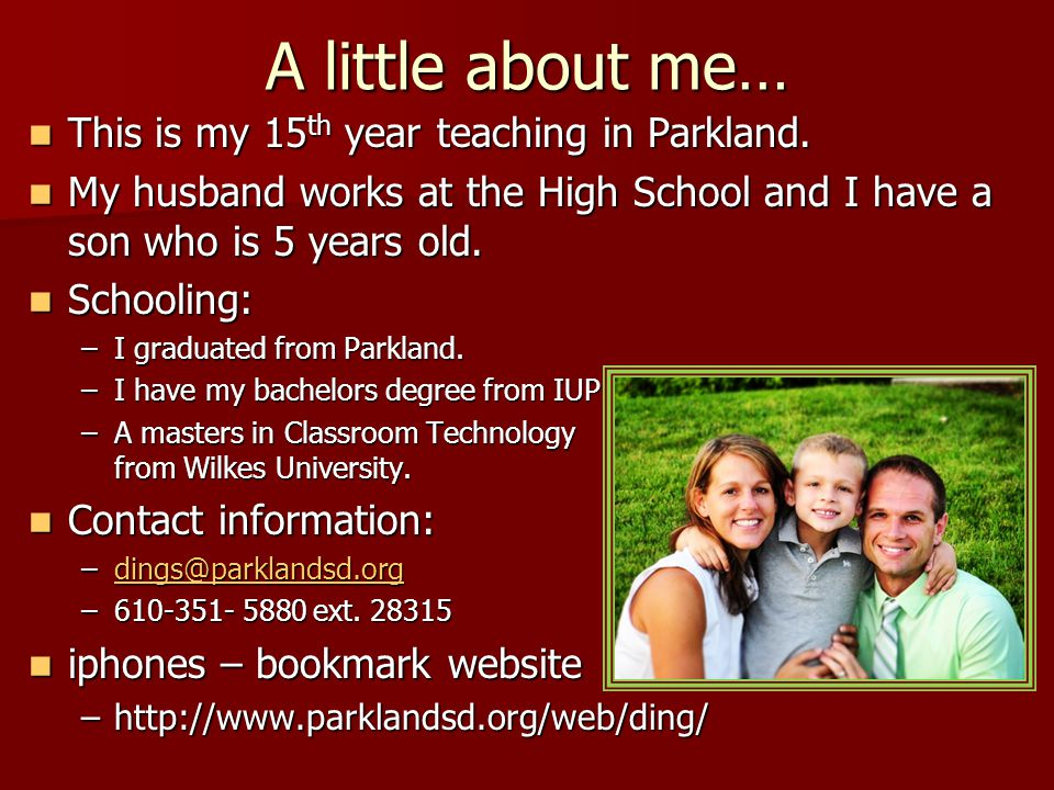 A little about me… This is my 15 th year teaching in Parkland.