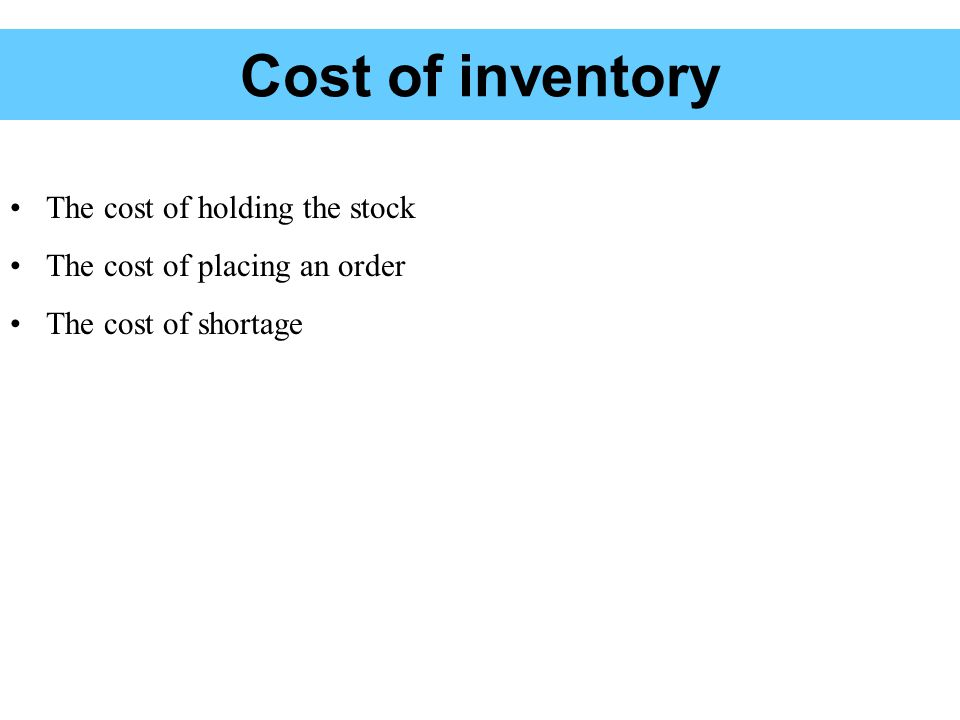 Cost of inventory The cost of holding the stock The cost of placing an order The cost of shortage
