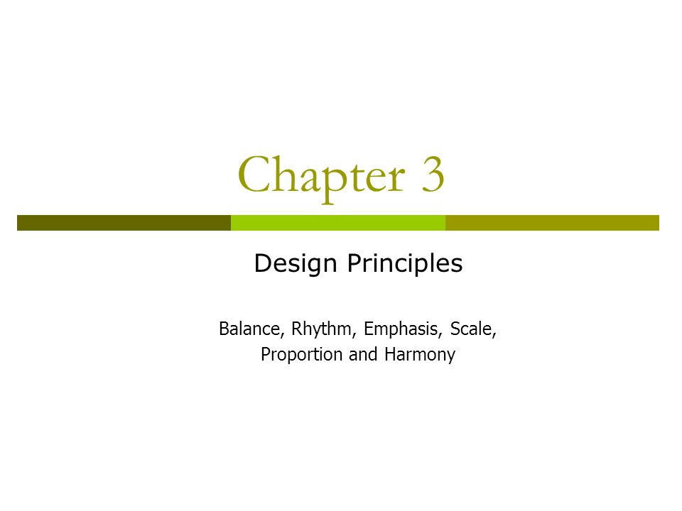 Chapter 3 Design Principles Balance, Rhythm, Emphasis, Scale, Proportion and Harmony