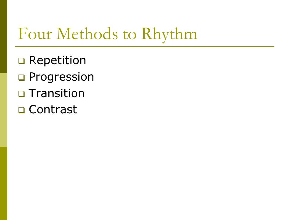 Four Methods to Rhythm  Repetition  Progression  Transition  Contrast
