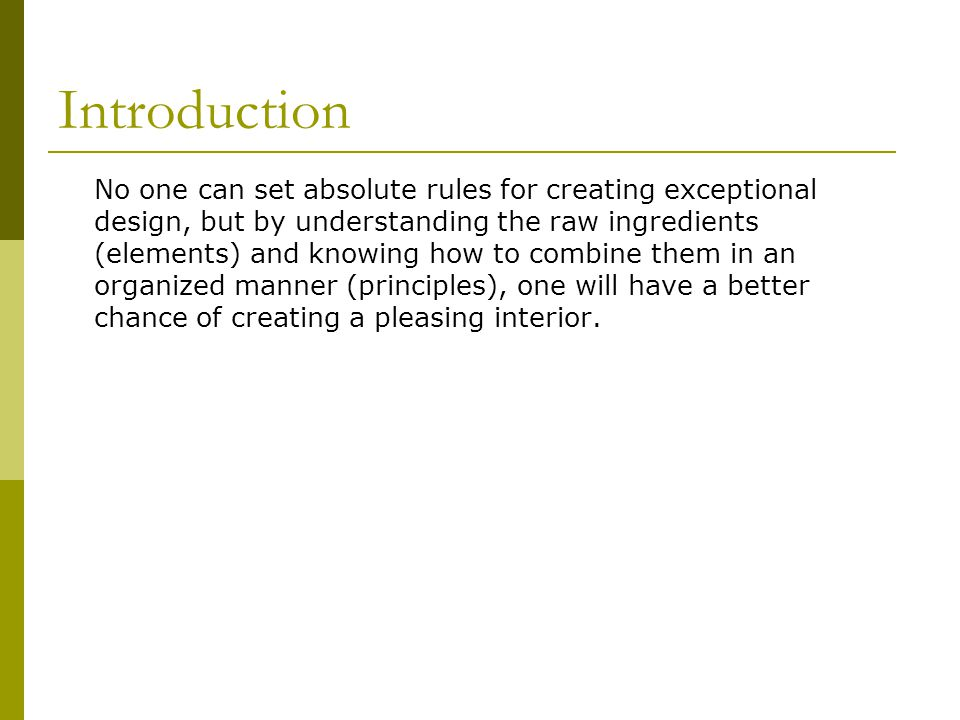 Introduction No one can set absolute rules for creating exceptional design, but by understanding the raw ingredients (elements) and knowing how to com