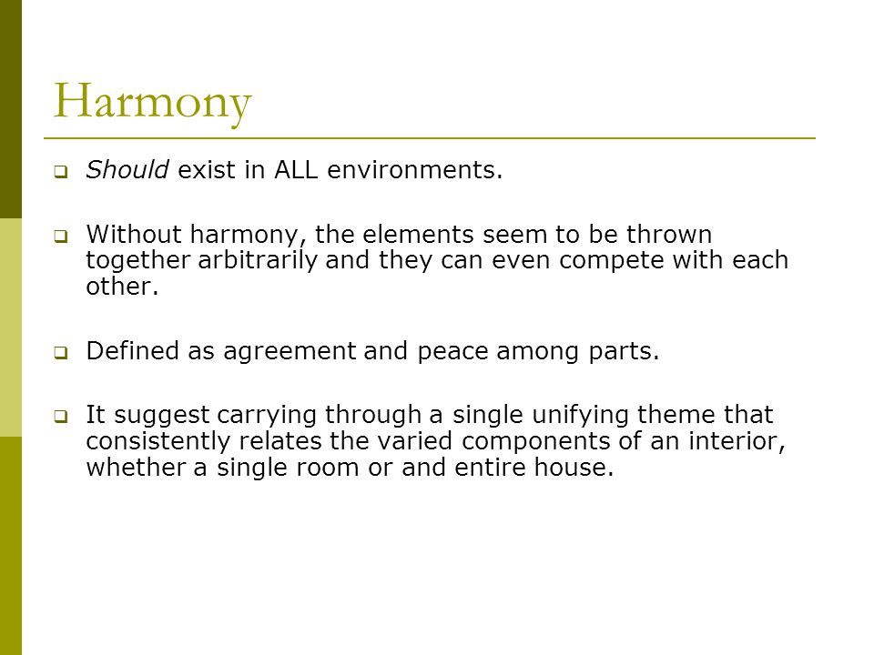 Harmony  Should exist in ALL environments.  Without harmony, the elements seem to be thrown together arbitrarily and they can even compete with each