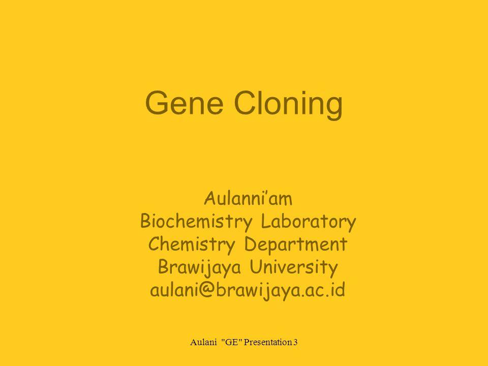 Aulani GE Presentation 3 Gene Cloning Aulanni'am Biochemistry Laboratory Chemistry Department Brawijaya University aulani@brawijaya.ac.id