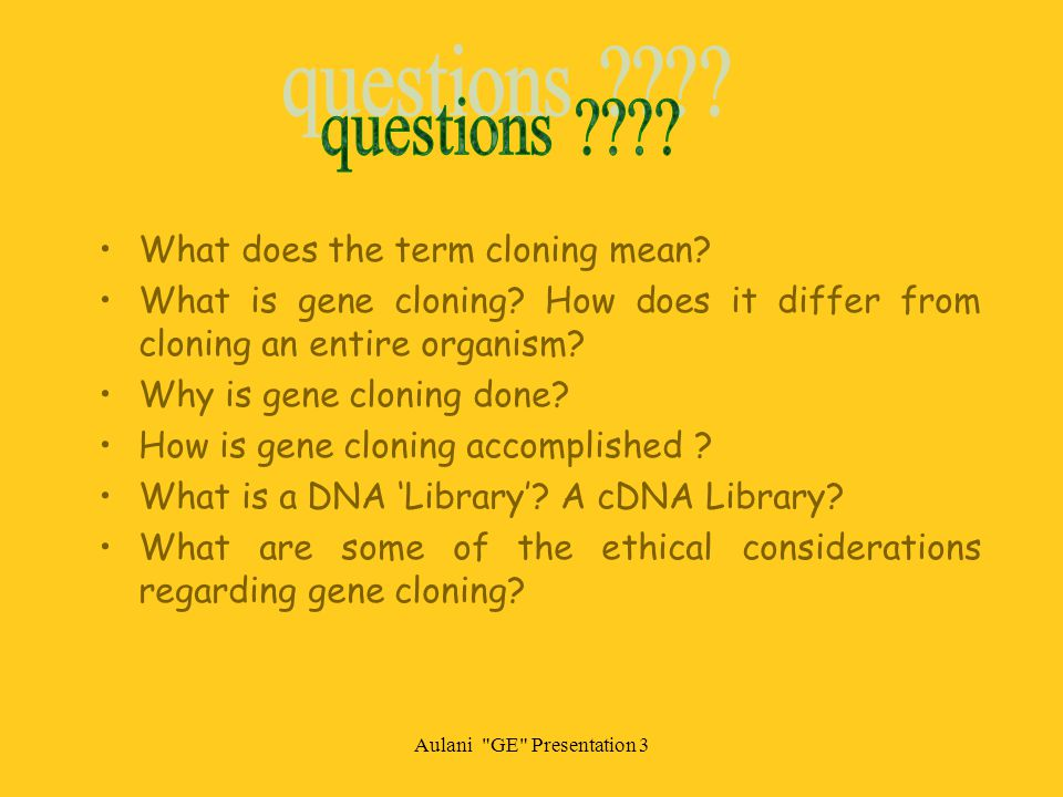 Aulani GE Presentation 3 Considerations The plasmids used in gene cloning contain naturally occurring genes for some type of antibiotic resistance- e.g.