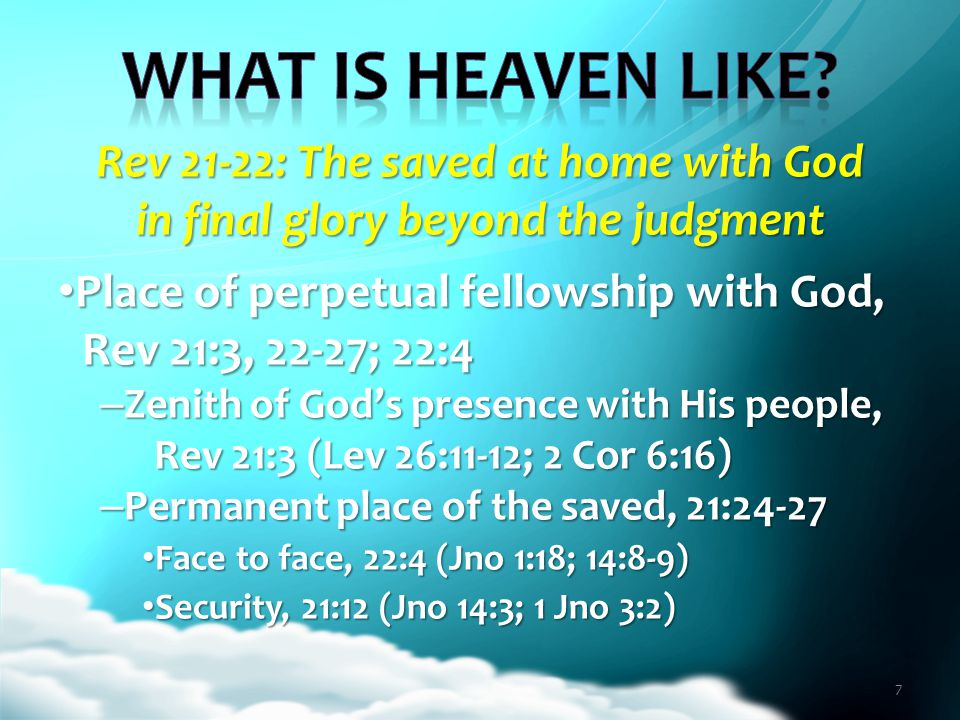 Rev 21-22: The saved at home with God in final glory beyond the judgment Place of perpetual fellowship with God, Rev 21:3, 22-27; 22:4 Place of perpet