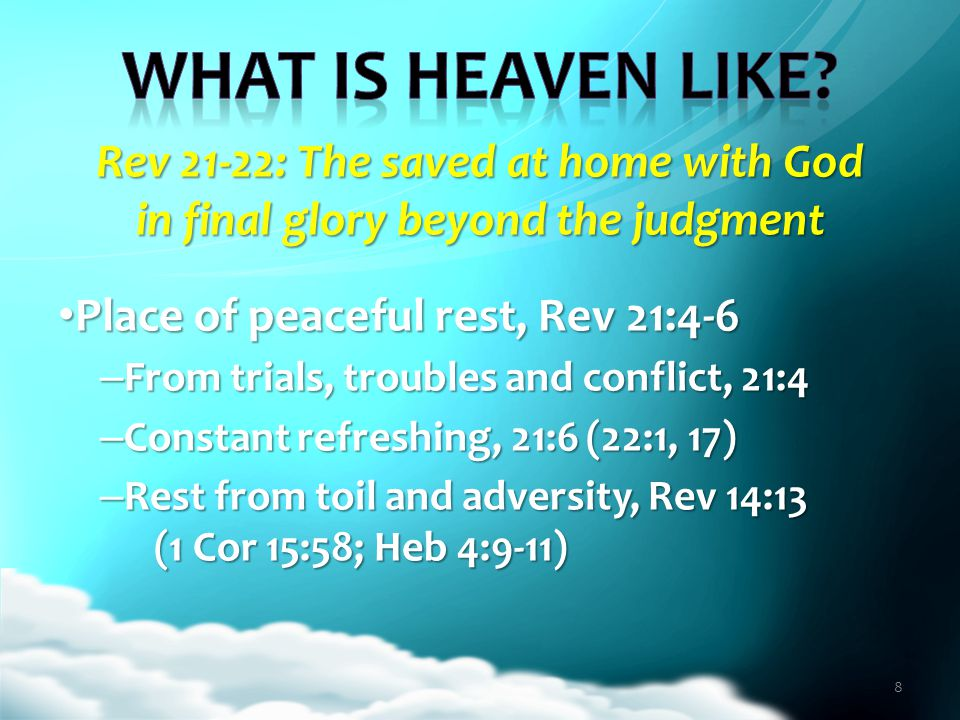 Rev 21-22: The saved at home with God in final glory beyond the judgment Place of worship and service, 21:22; 22:3 Place of worship and service, 21:22; 22:3 – Grand sanctuary before God and He is given perpetual praise, Rev 21:22 – Perfect, uninterrupted service, Rev 22:3 – cf.