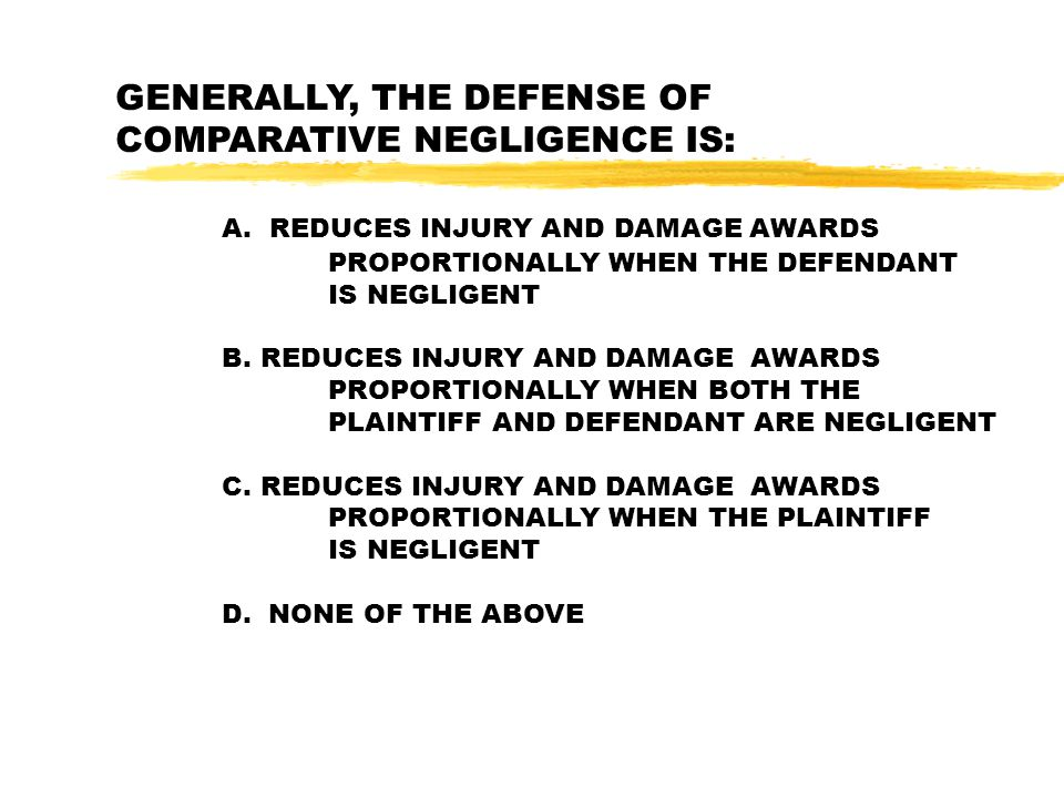GENERALLY, THE DEFENSE OF COMPARATIVE NEGLIGENCE IS: A.
