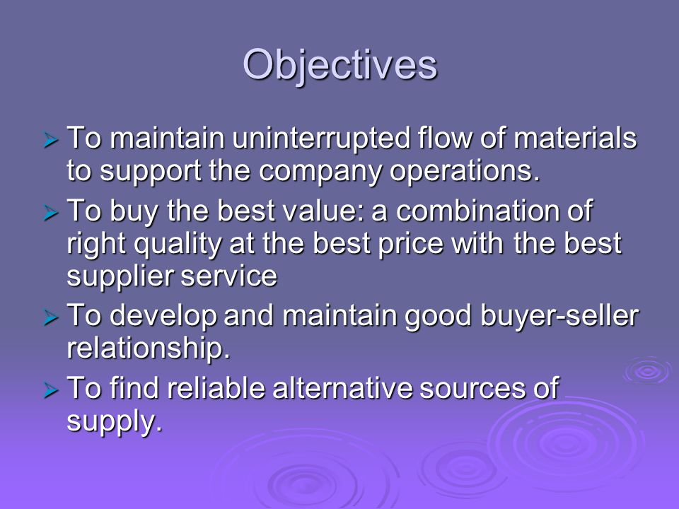 Objectives  To maintain uninterrupted flow of materials to support the company operations.