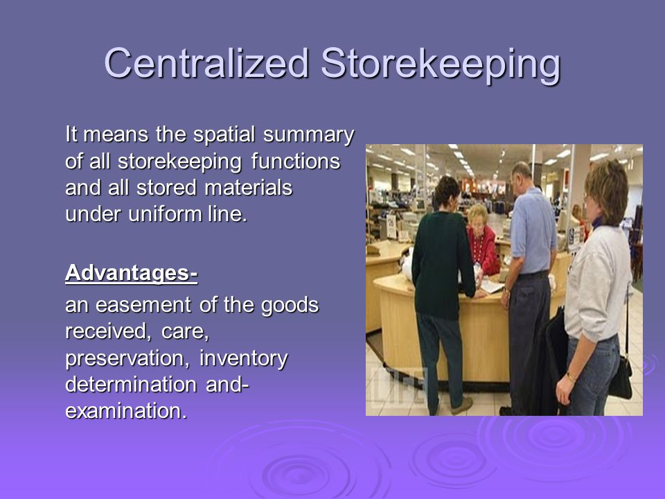 Centralized Storekeeping It means the spatial summary of all storekeeping functions and all stored materials under uniform line.