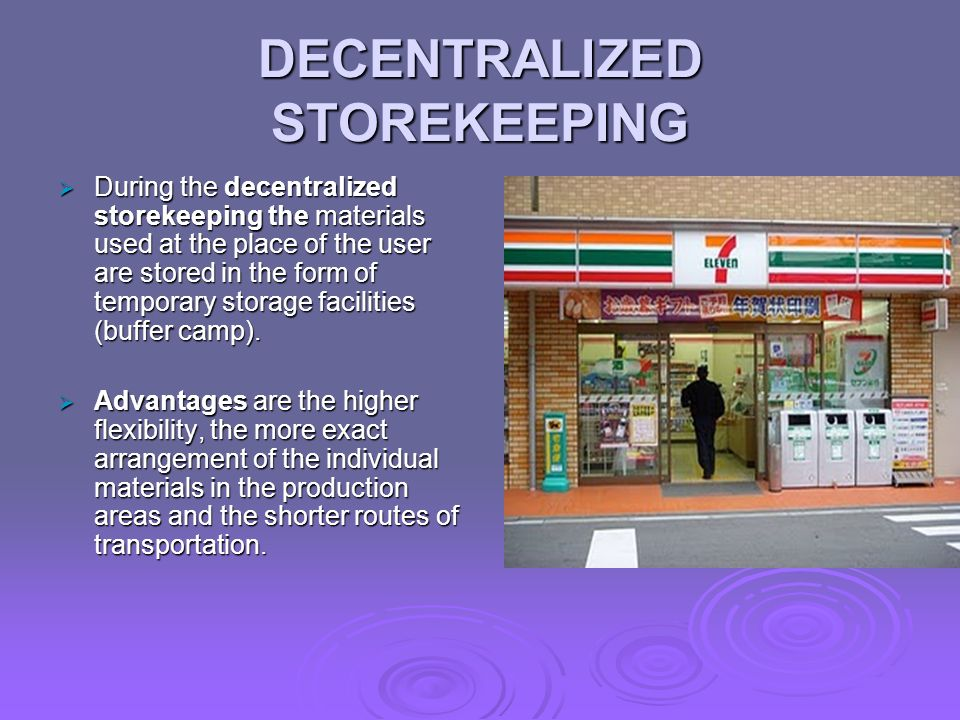 DECENTRALIZED STOREKEEPING  During the decentralized storekeeping the materials used at the place of the user are stored in the form of temporary storage facilities (buffer camp).