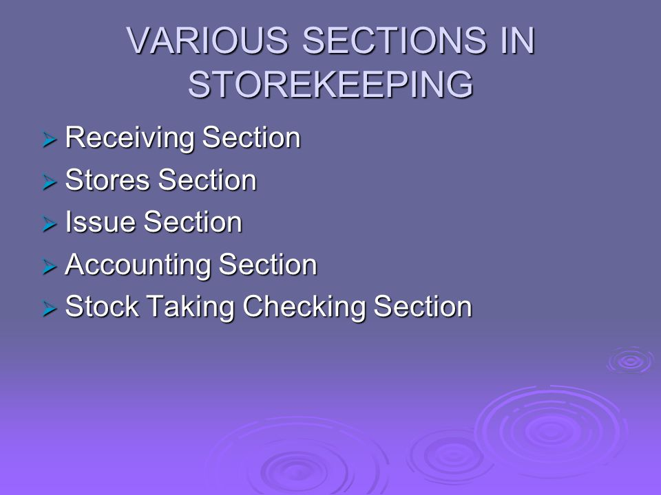 VARIOUS SECTIONS IN STOREKEEPING  Receiving Section  Stores Section  Issue Section  Accounting Section  Stock Taking Checking Section