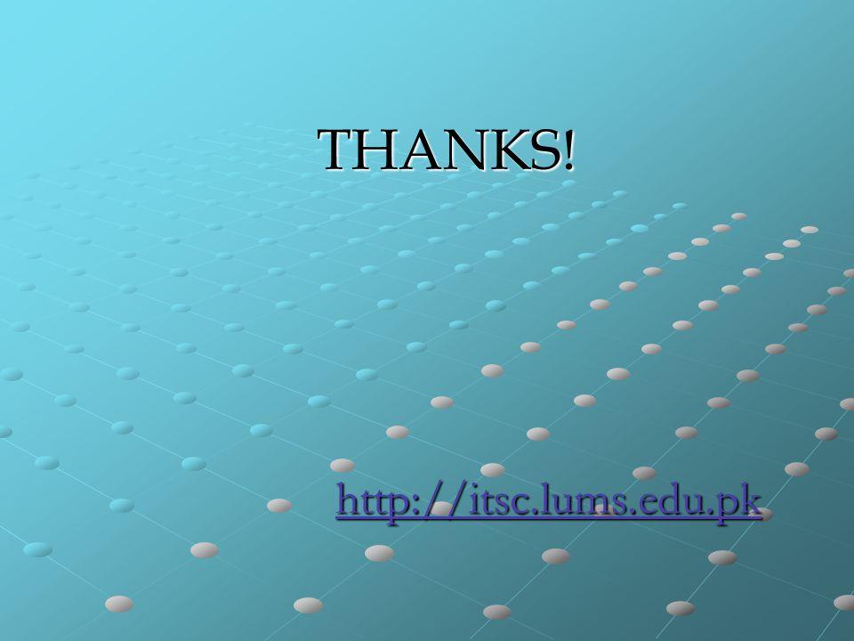 THANKS! http://itsc.lums.edu.pk THANKS! http://itsc.lums.edu.pk http://itsc.lums.edu.pk