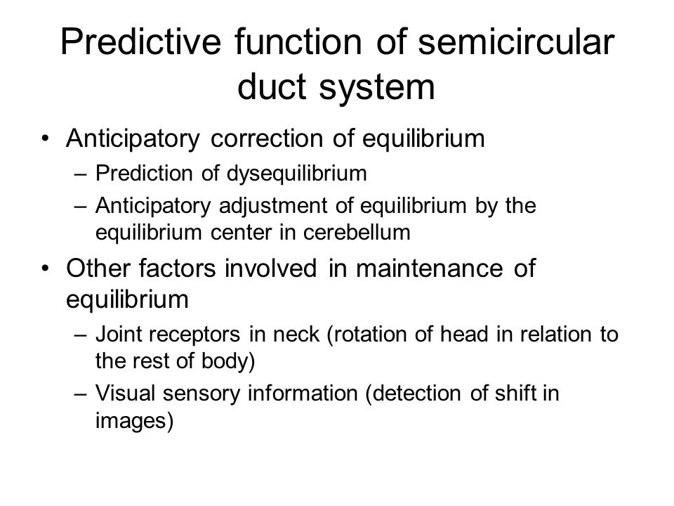 Predictive function of semicircular duct system Anticipatory correction of equilibrium –Prediction of dysequilibrium –Anticipatory adjustment of equil