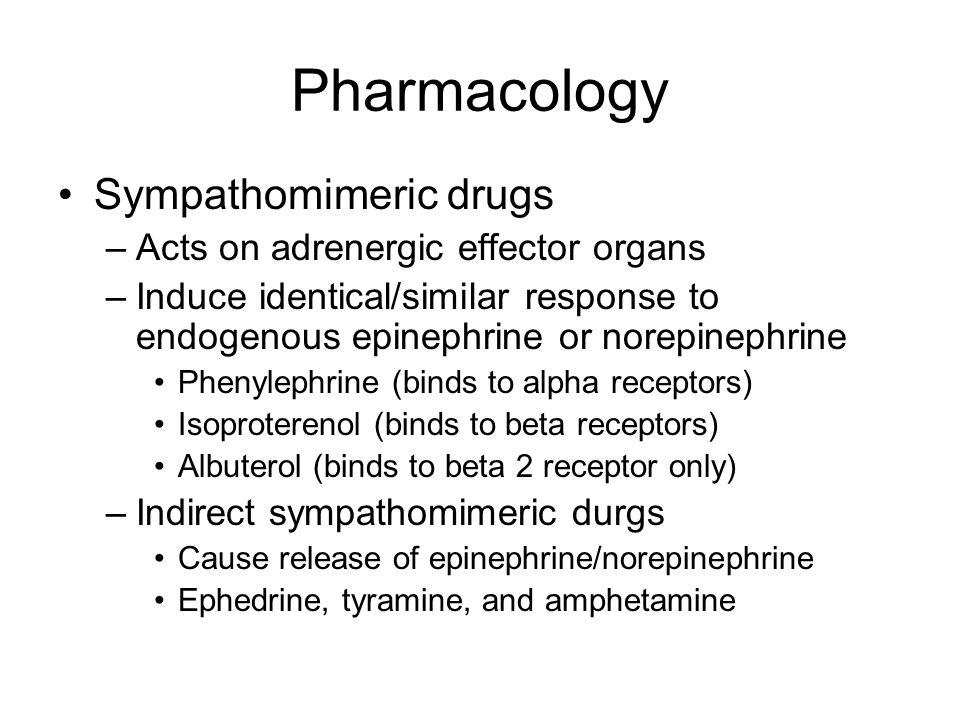 Pharmacology Sympathomimeric drugs –Acts on adrenergic effector organs –Induce identical/similar response to endogenous epinephrine or norepinephrine