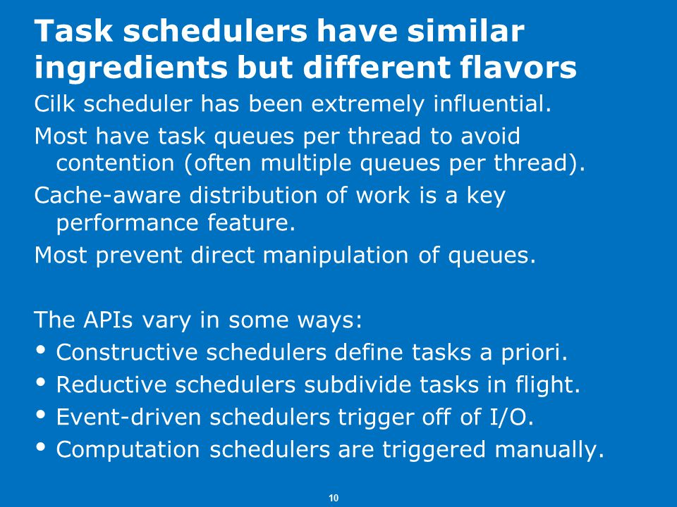 10 Task schedulers have similar ingredients but different flavors Cilk scheduler has been extremely influential.