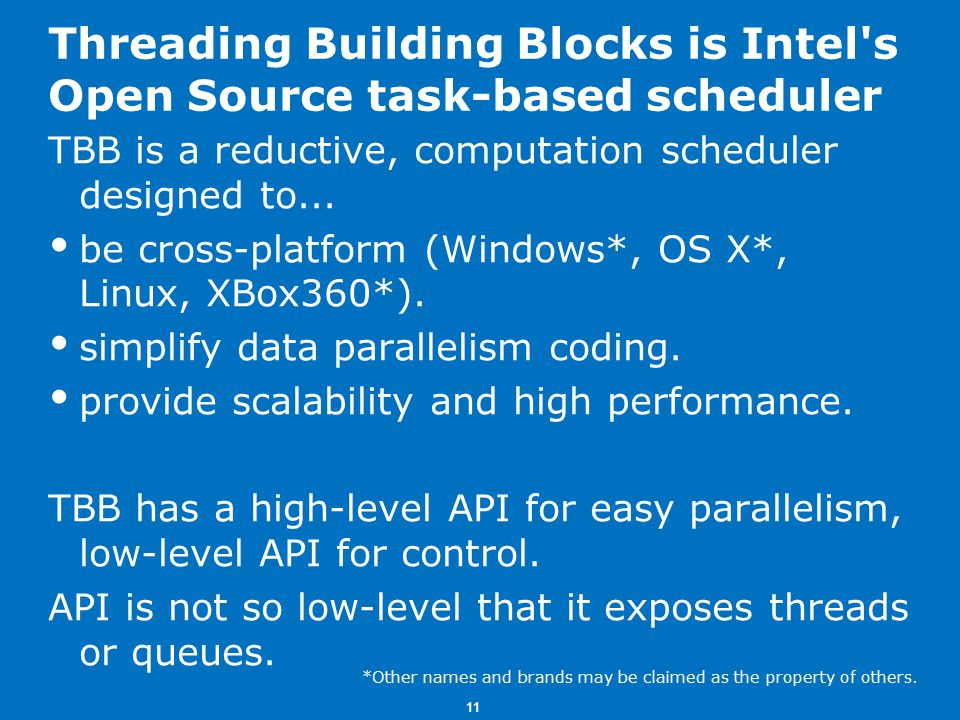 11 Threading Building Blocks is Intel s Open Source task-based scheduler TBB is a reductive, computation scheduler designed to...