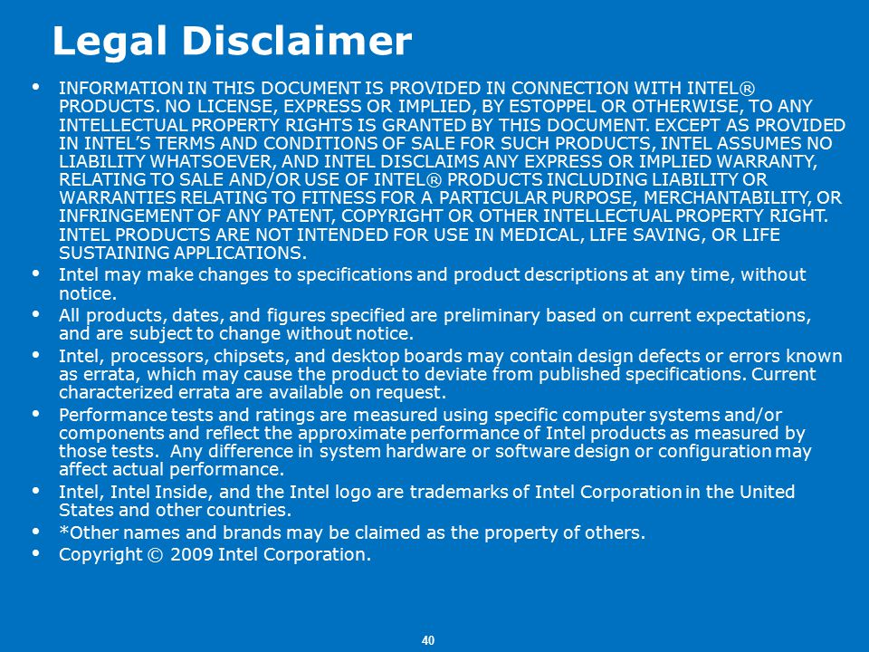 40 Legal Disclaimer  INFORMATION IN THIS DOCUMENT IS PROVIDED IN CONNECTION WITH INTEL® PRODUCTS.