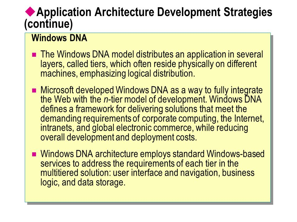  Application Architecture Development Strategies (continue) Windows DNA The Windows DNA model distributes an application in several layers, called ti