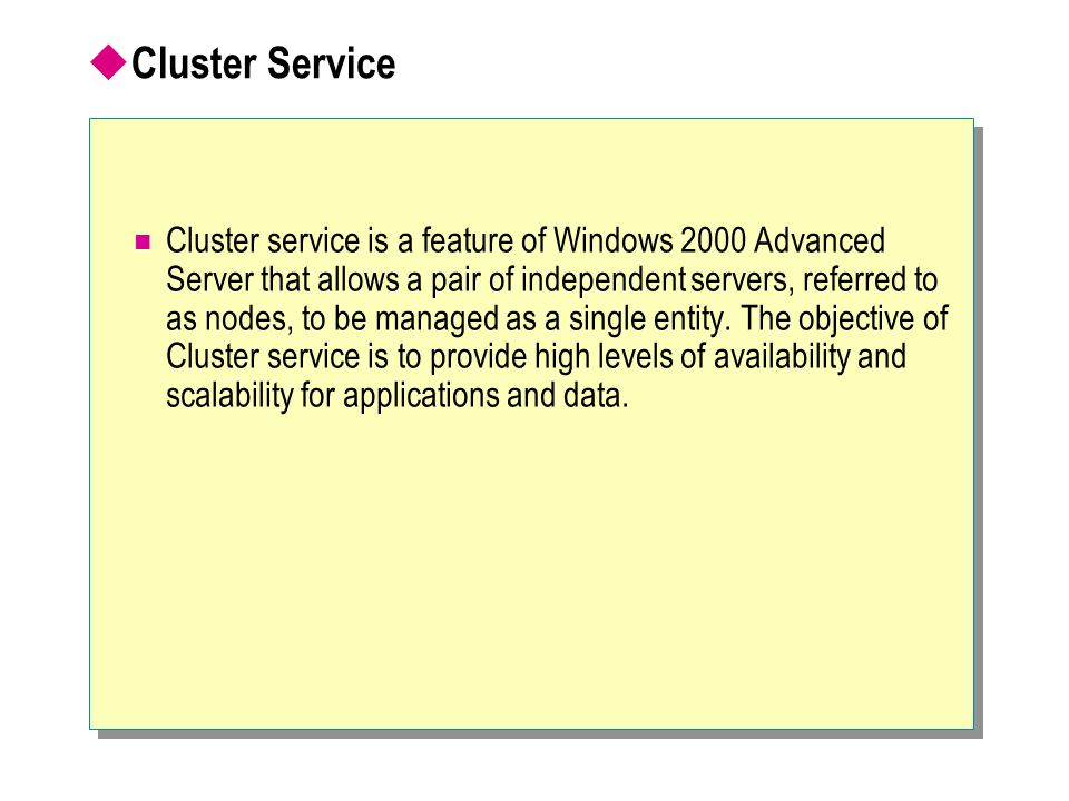  Cluster Service Cluster service is a feature of Windows 2000 Advanced Server that allows a pair of independent servers, referred to as nodes, to be