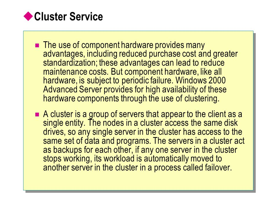  Cluster Service The use of component hardware provides many advantages, including reduced purchase cost and greater standardization; these advantage