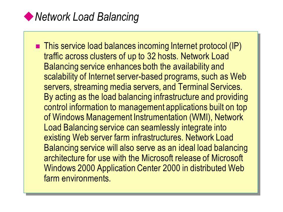  Network Load Balancing This service load balances incoming Internet protocol (IP) traffic across clusters of up to 32 hosts. Network Load Balancing