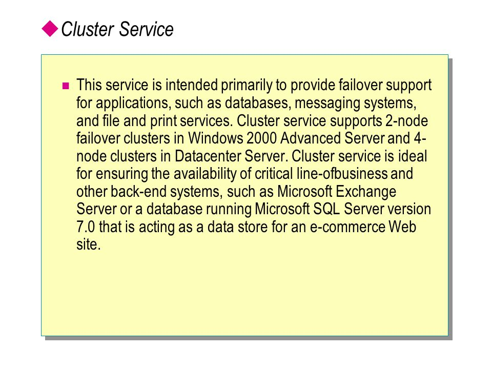  Cluster Service This service is intended primarily to provide failover support for applications, such as databases, messaging systems, and file and