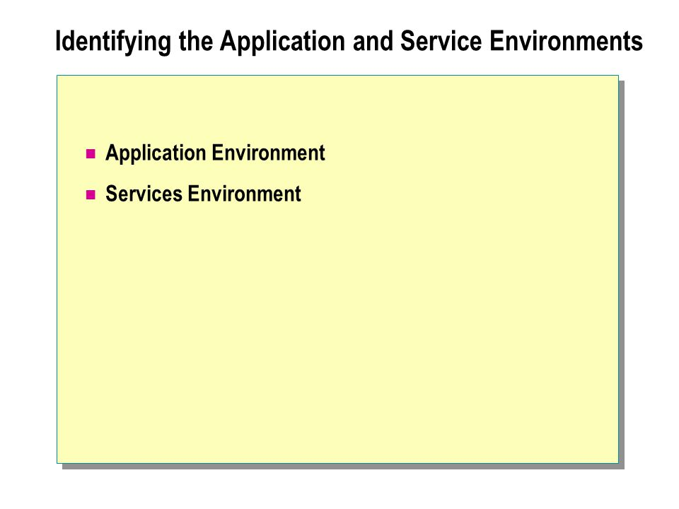 Identifying the Application and Service Environments Application Environment Services Environment