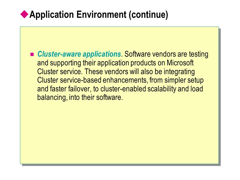  Application Environment (continue) Cluster-aware applications. Software vendors are testing and supporting their application products on Microsoft C