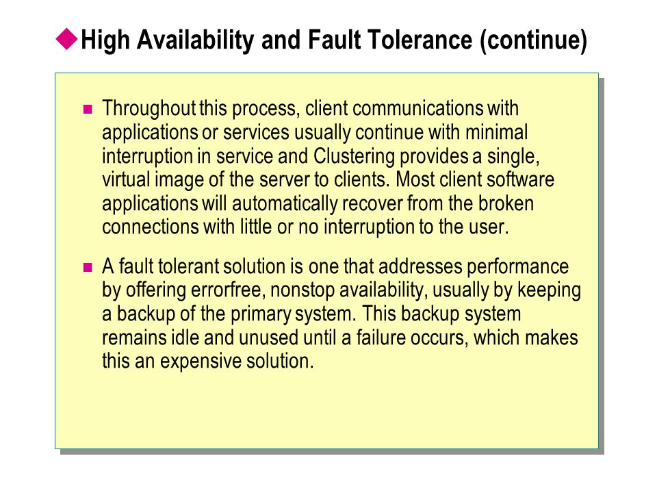  High Availability and Fault Tolerance (continue) Throughout this process, client communications with applications or services usually continue with