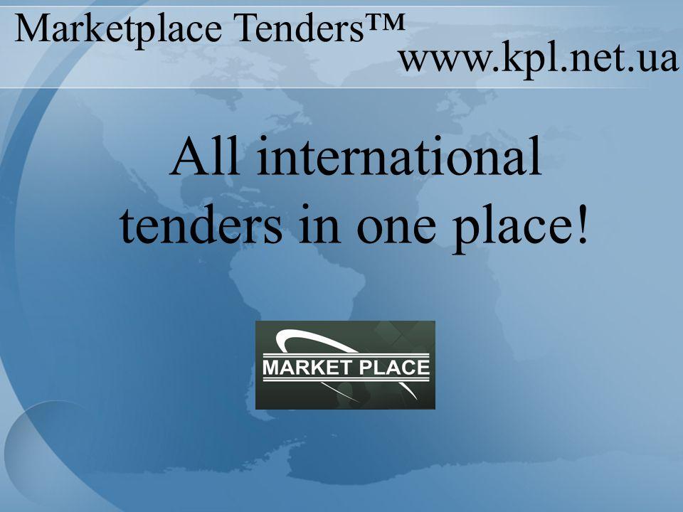 www.kpl.net.ua All international tenders in one place! Marketplace Tenders™