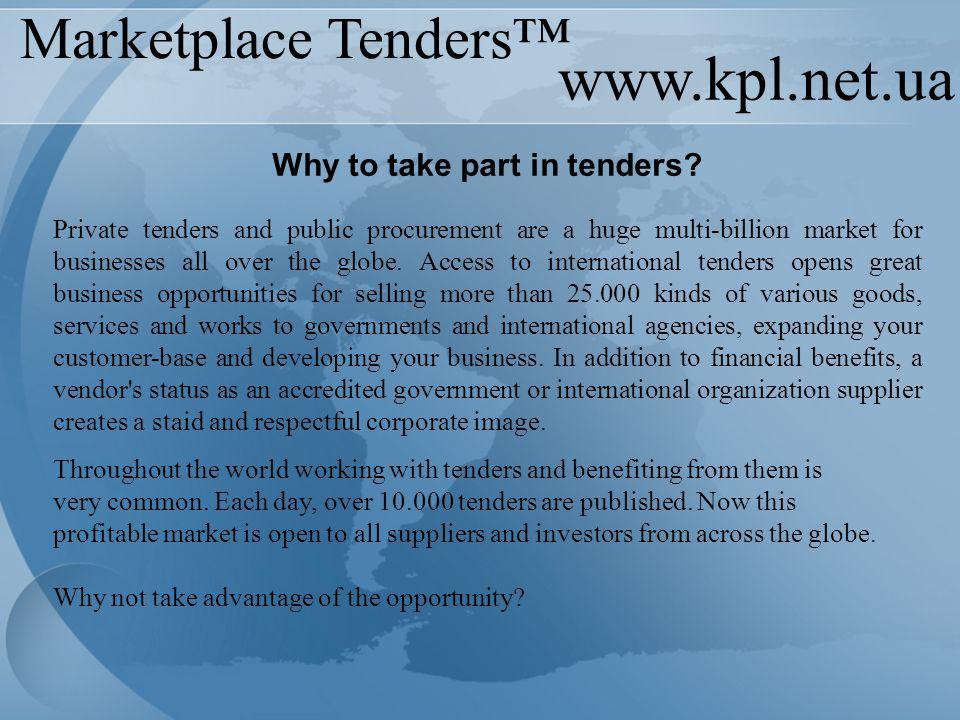 www.kpl.net.ua Marketplace Tenders™ Why to take part in tenders.