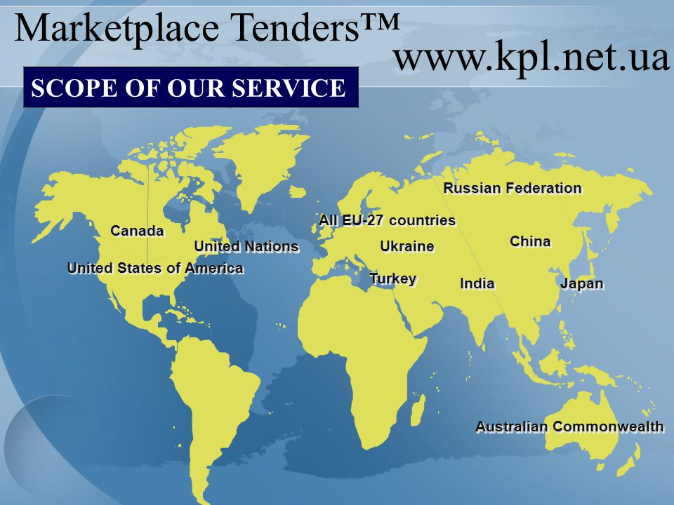 United States of America www.kpl.net.ua Marketplace Tenders™ SCOPE OF OUR SERVICECanadaCanada United Nations Australian Commonwealth JapanJapan ChinaC