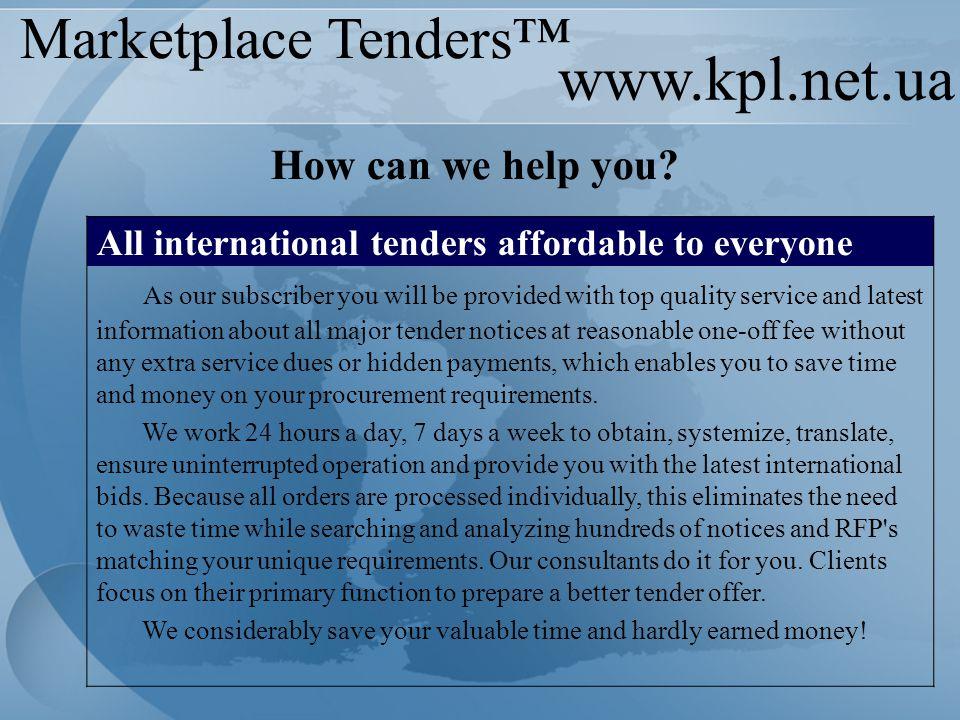 www.kpl.net.ua Marketplace Tenders™ Tenders in understandable language Because we have own translation department, all international tender notices are translated into language understandable to you.