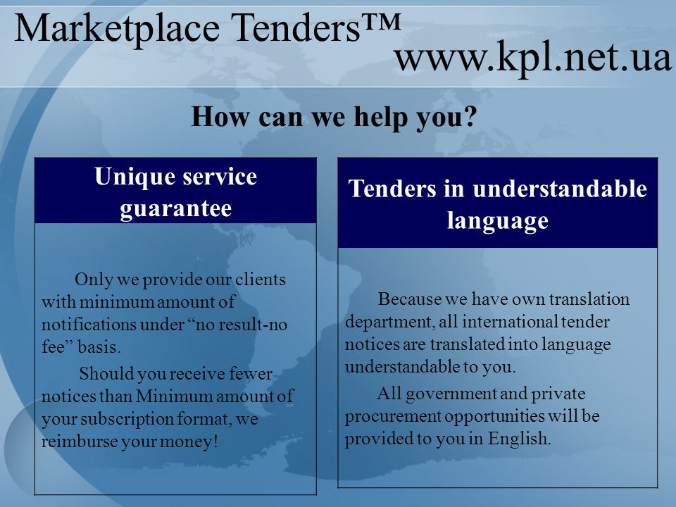 www.kpl.net.ua Marketplace Tenders™ Tenders in understandable language Because we have own translation department, all international tender notices ar