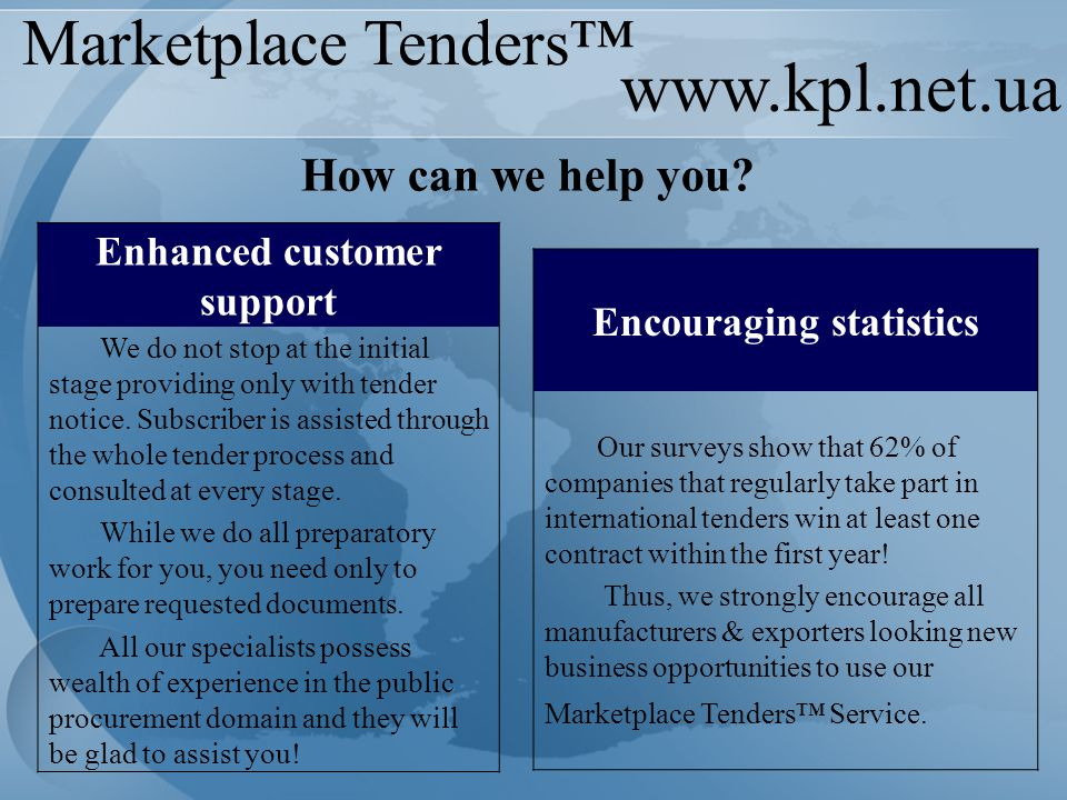 www.kpl.net.ua Marketplace Tenders™ Encouraging statistics Our surveys show that 62% of companies that regularly take part in international tenders win at least one contract within the first year.