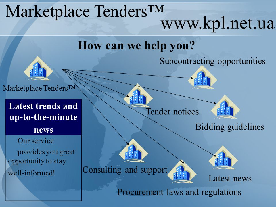 www.kpl.net.ua Marketplace Tenders™ How can we help you? Latest trends and up-to-the-minute news Our service provides you great opportunity to stay we