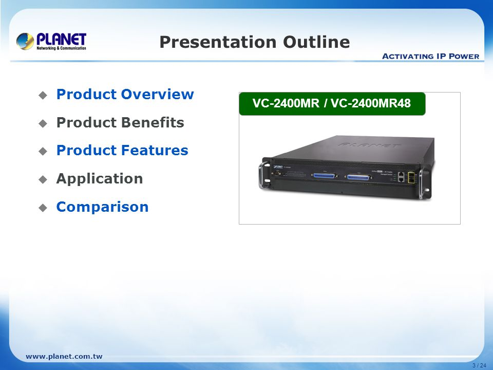 www.planet.com.tw 3 / 24 Presentation Outline  Product Overview  Product Benefits  Product Features  Application  Comparison VC-2400MR / VC-2400MR48