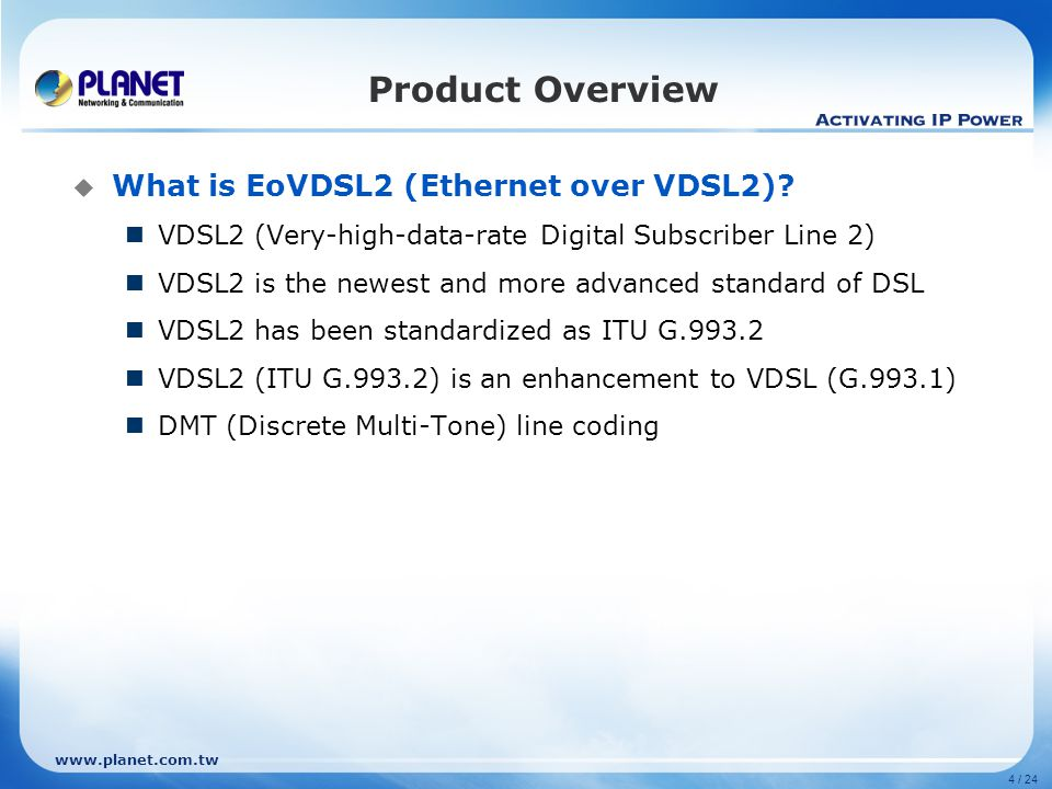 www.planet.com.tw 4 / 24 Product Overview  What is EoVDSL2 (Ethernet over VDSL2).