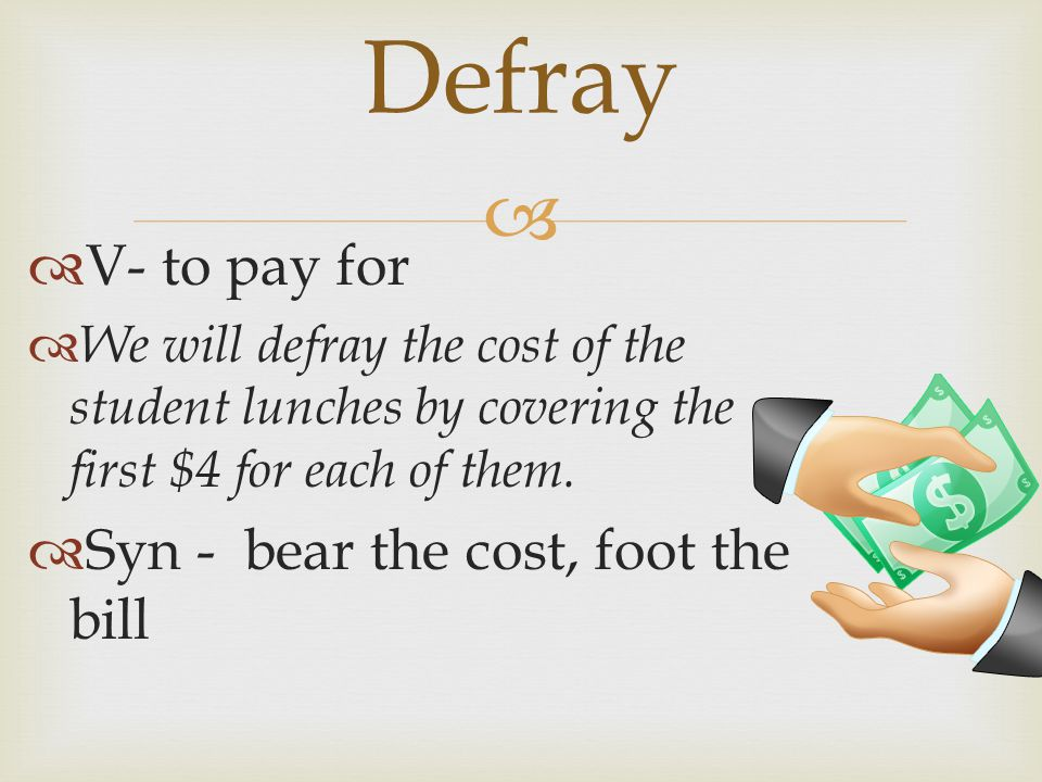   V- to pay for  We will defray the cost of the student lunches by covering the first $4 for each of them.