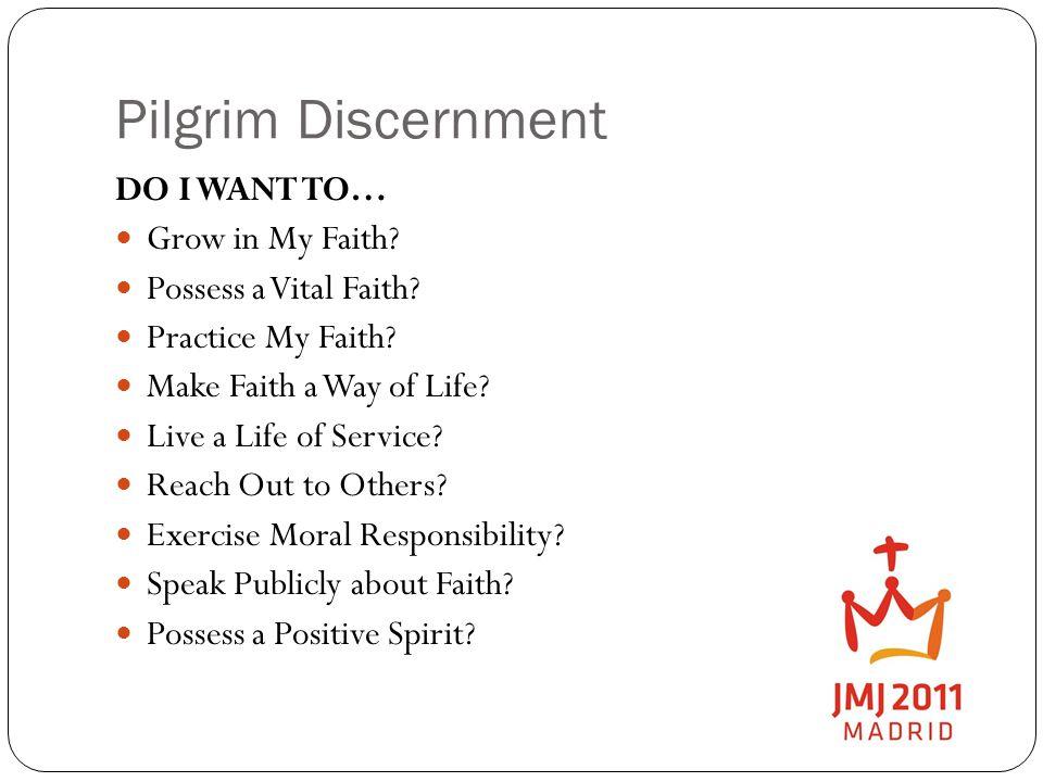 Pilgrim Discernment DO I WANT TO… Grow in My Faith.