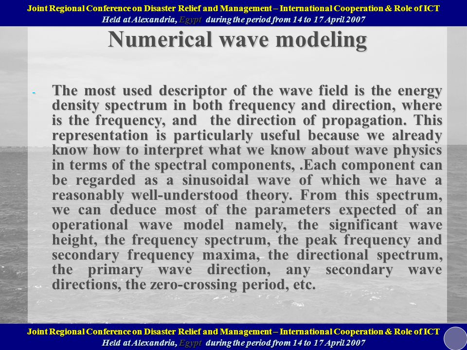 Numerical wave modeling - The most used descriptor of the wave field is the energy density spectrum in both frequency and direction, where is the frequency, and the direction of propagation.