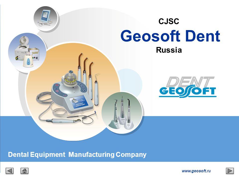 www.geosoft.ru CJSC Geosoft Dent Russia Dental Equipment Manufacturing Company