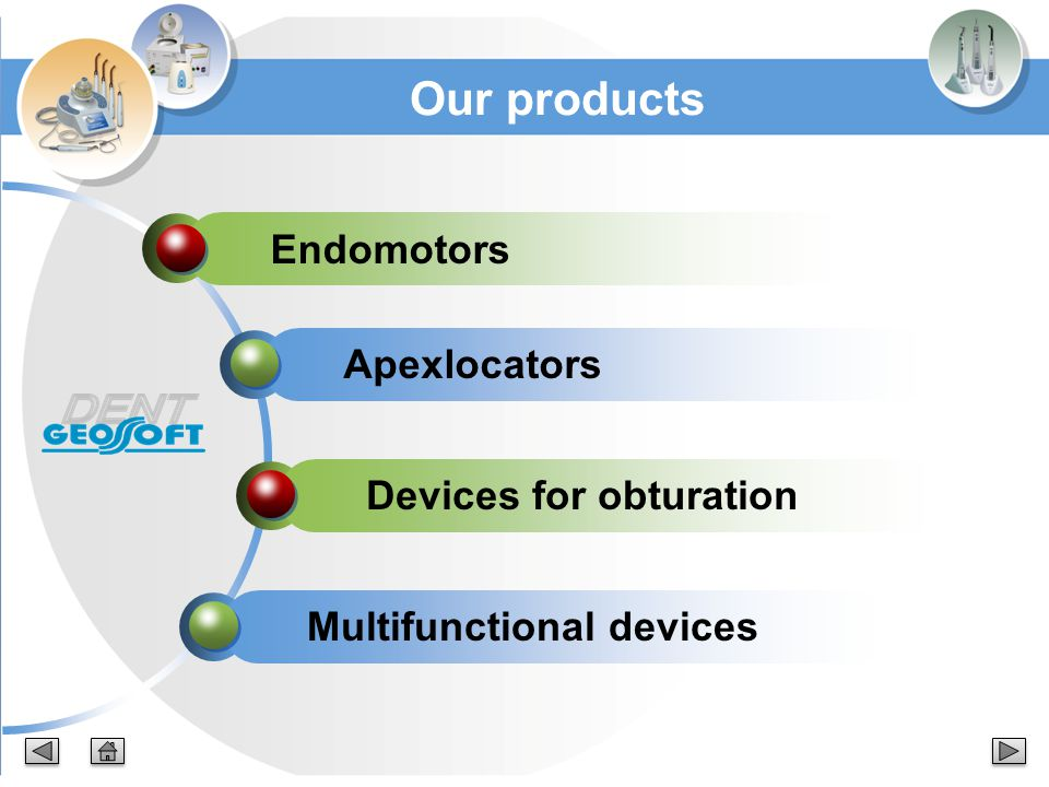 Endomotors Apexlocators Devices for obturation Multifunctional devices Our products