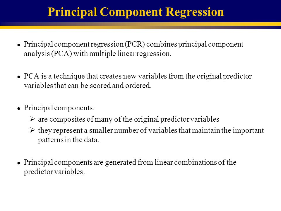 Principal Component Regression l Principal component regression (PCR) combines principal component analysis (PCA) with multiple linear regression.