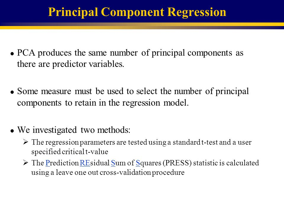 Principal Component Regression l PCA produces the same number of principal components as there are predictor variables.