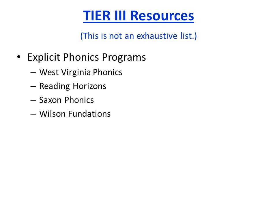 Explicit Phonics Programs – West Virginia Phonics – Reading Horizons – Saxon Phonics – Wilson Fundations TIER III Resources (This is not an exhaustive