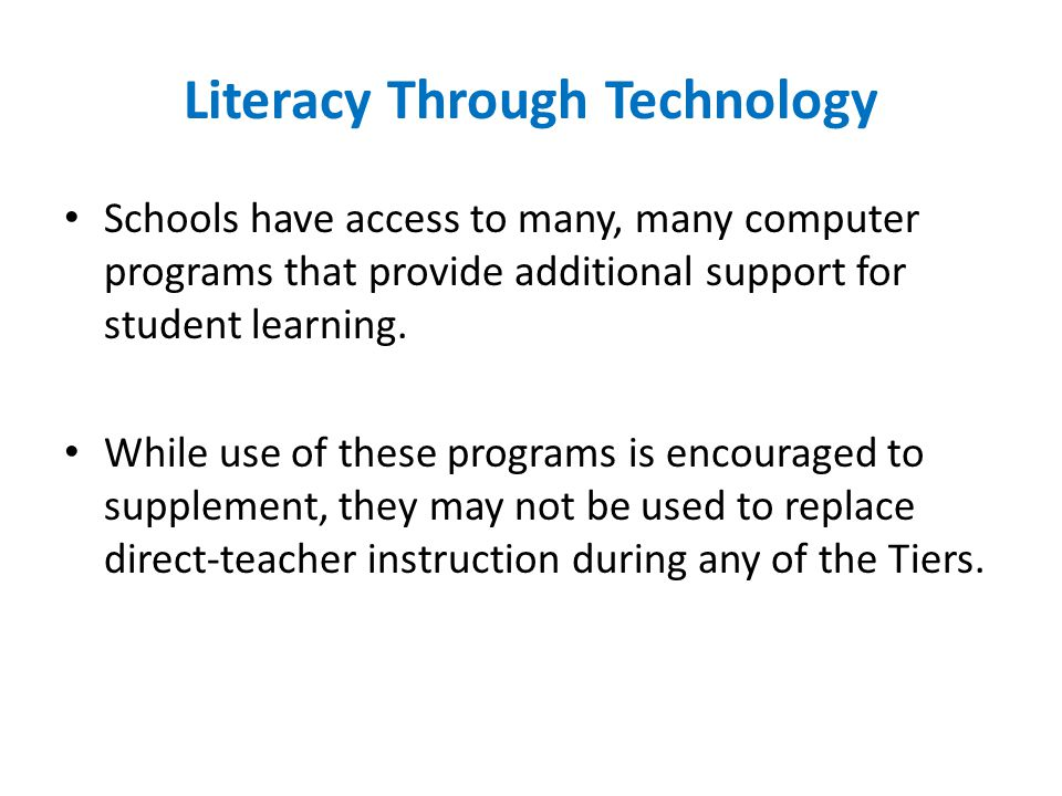 Literacy Through Technology Schools have access to many, many computer programs that provide additional support for student learning. While use of the